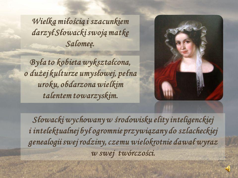 Wielką miłością i szacunkiem darzył Słowacki swoją matkę Salomeę.