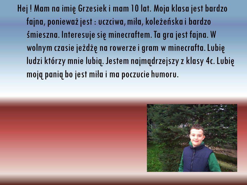 Hej. Mam na imię Grzesiek i mam 10 lat