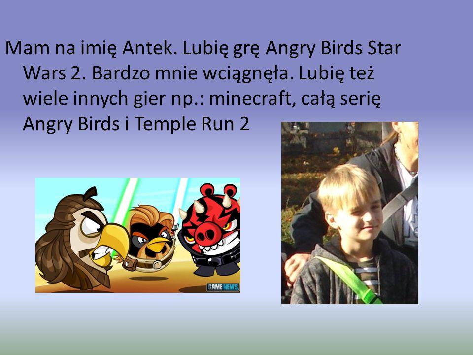 Mam na imię Antek. Lubię grę Angry Birds Star Wars 2