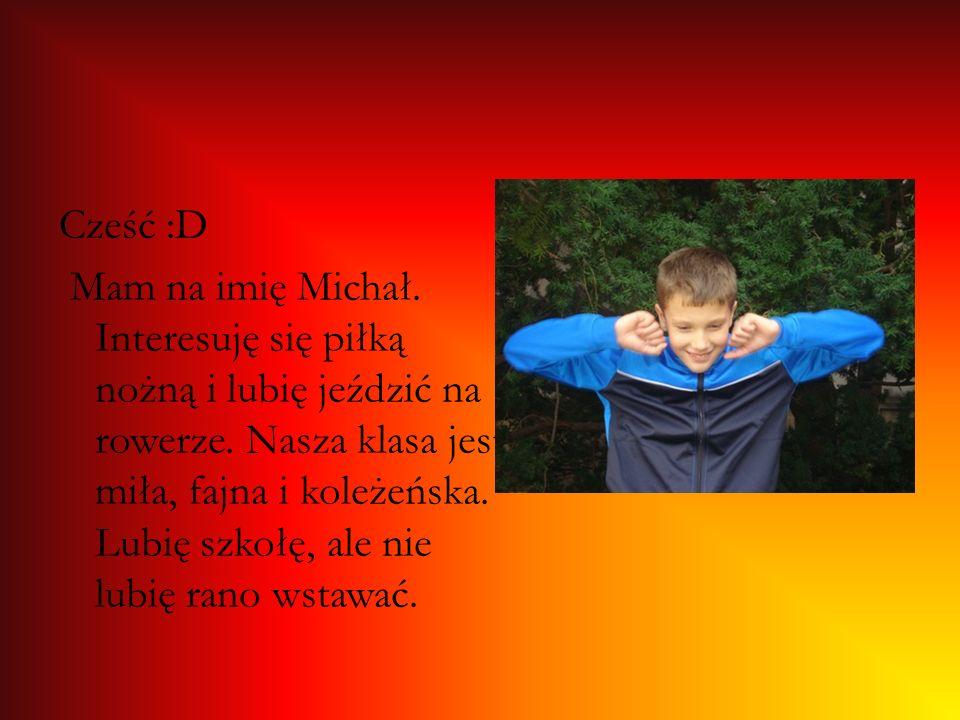 Cześć :D Mam na imię Michał