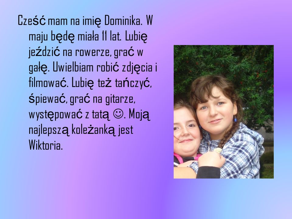 Cześć mam na imię Dominika. W maju będę miała 11 lat