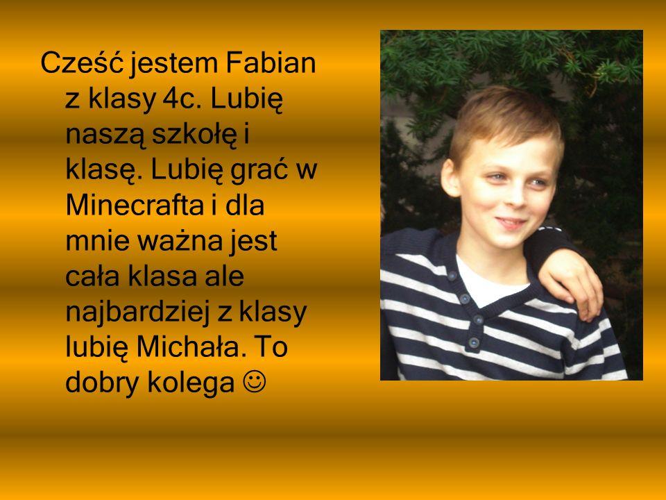 Cześć jestem Fabian z klasy 4c. Lubię naszą szkołę i klasę