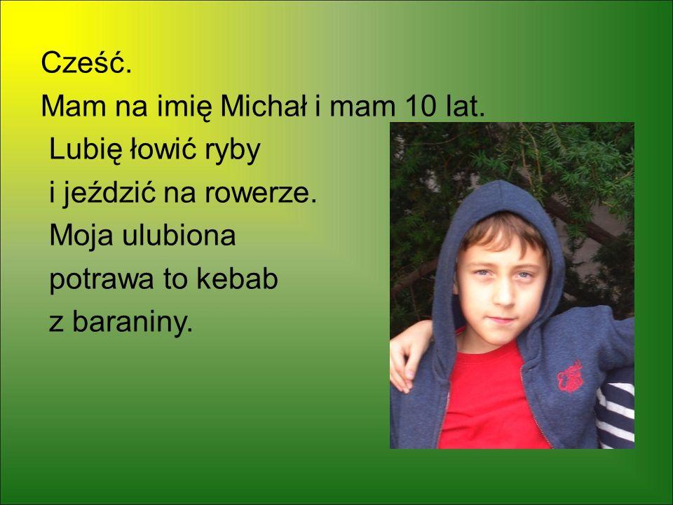 Cześć. Mam na imię Michał i mam 10 lat