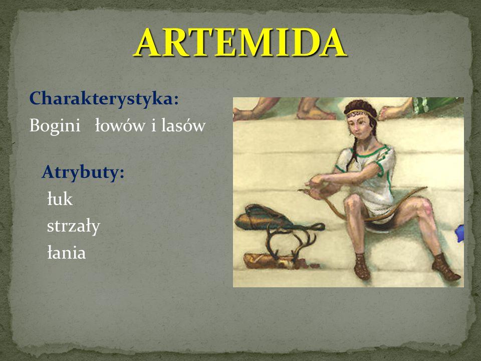 ARTEMIDA Charakterystyka: Bogini łowów i lasów Atrybuty: łuk strzały