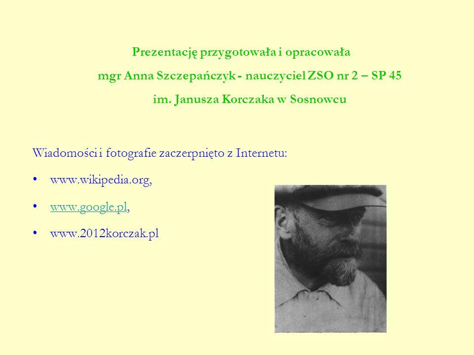 Prezentację przygotowała i opracowała mgr Anna Szczepańczyk - nauczyciel ZSO nr 2 – SP 45 im. Janusza Korczaka w Sosnowcu