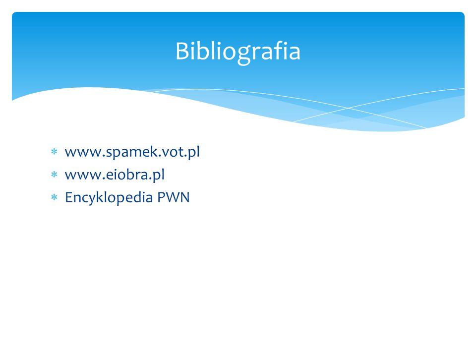 Bibliografia www.spamek.vot.pl www.eiobra.pl Encyklopedia PWN