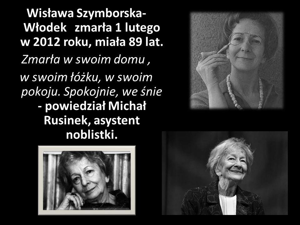 Wisława Szymborska-Włodek zmarła 1 lutego w 2012 roku, miała 89 lat