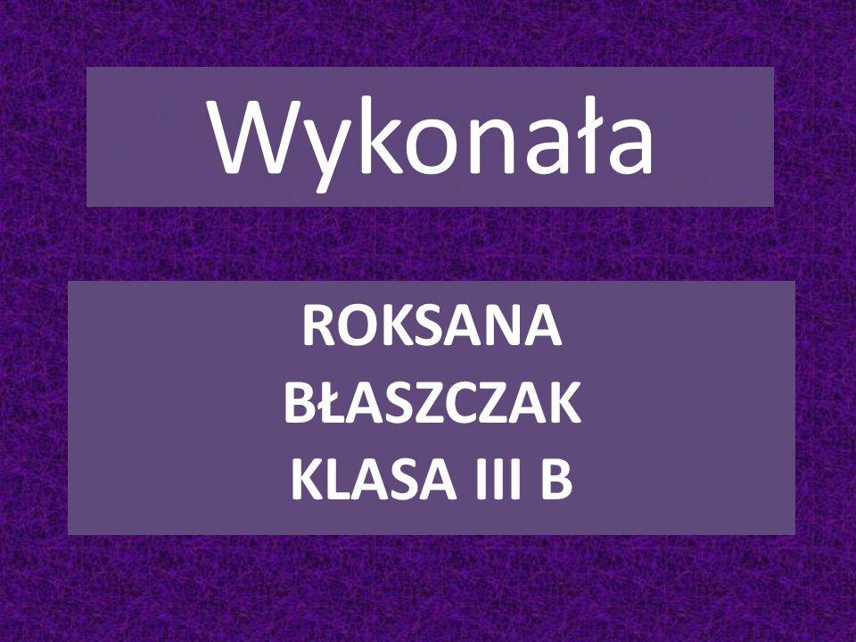 Roksana Błaszczak Klasa III B