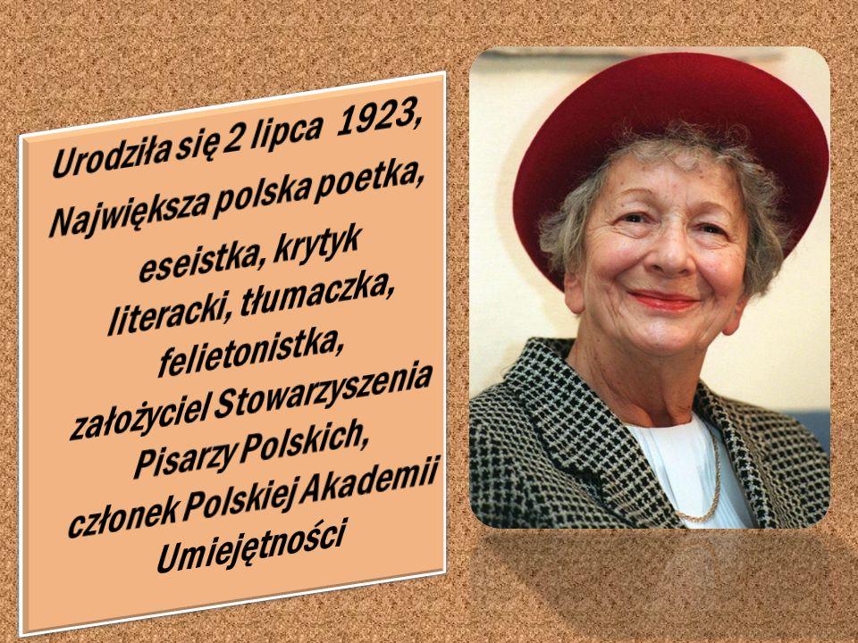 Urodziła się 2 lipca 1923, Największa polska poetka, eseistka, krytyk literacki, tłumaczka, felietonistka, założyciel Stowarzyszenia Pisarzy Polskich, członek Polskiej Akademii Umiejętności