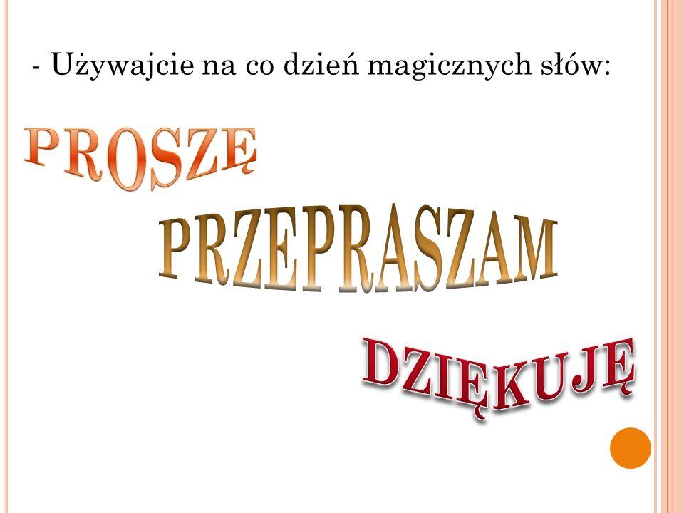- Używajcie na co dzień magicznych słów: