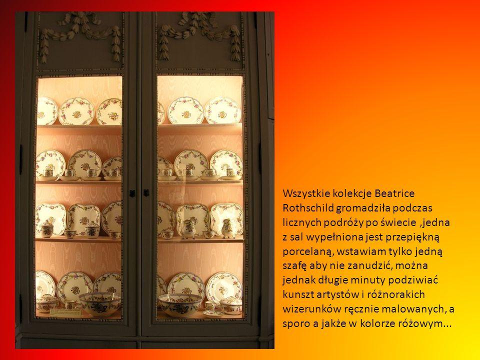 Wszystkie kolekcje Beatrice Rothschild gromadziła podczas licznych podróży po świecie ,jedna z sal wypełniona jest przepiękną porcelaną, wstawiam tylko jedną szafę aby nie zanudzić, można jednak długie minuty podziwiać kunszt artystów i różnorakich wizerunków ręcznie malowanych, a sporo a jakże w kolorze różowym...