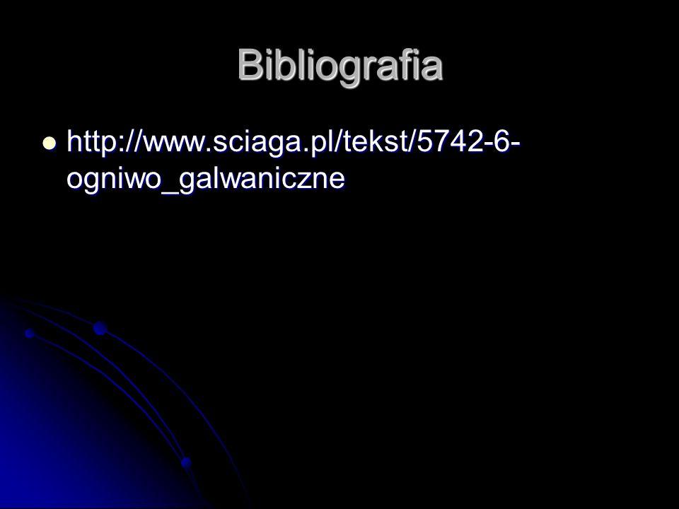 Bibliografia http://www.sciaga.pl/tekst/5742-6-ogniwo_galwaniczne