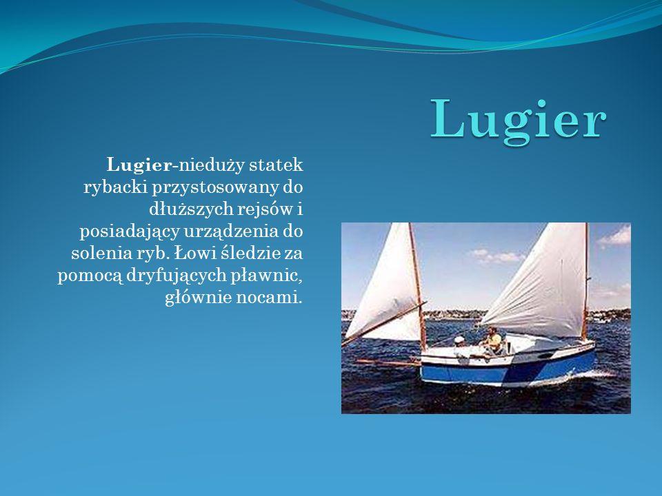 Lugier-nieduży statek rybacki przystosowany do dłuższych rejsów i posiadający urządzenia do solenia ryb.