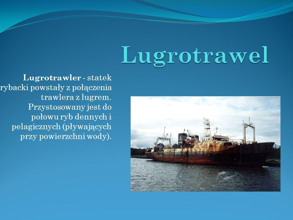 Lugrotrawler - statek rybacki powstały z połączenia trawlera z lugrem