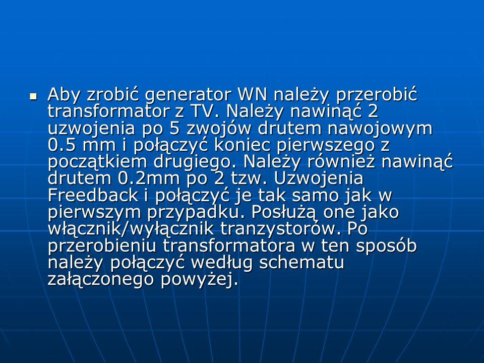 Aby zrobić generator WN należy przerobić transformator z TV