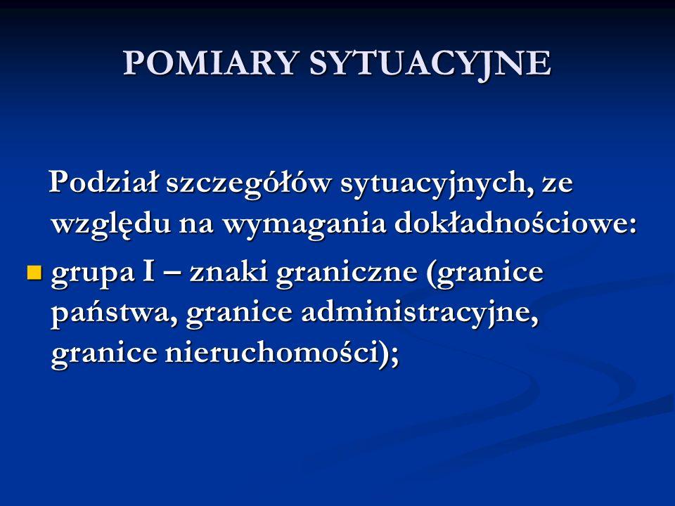POMIARY SYTUACYJNE Podział szczegółów sytuacyjnych, ze względu na wymagania dokładnościowe: