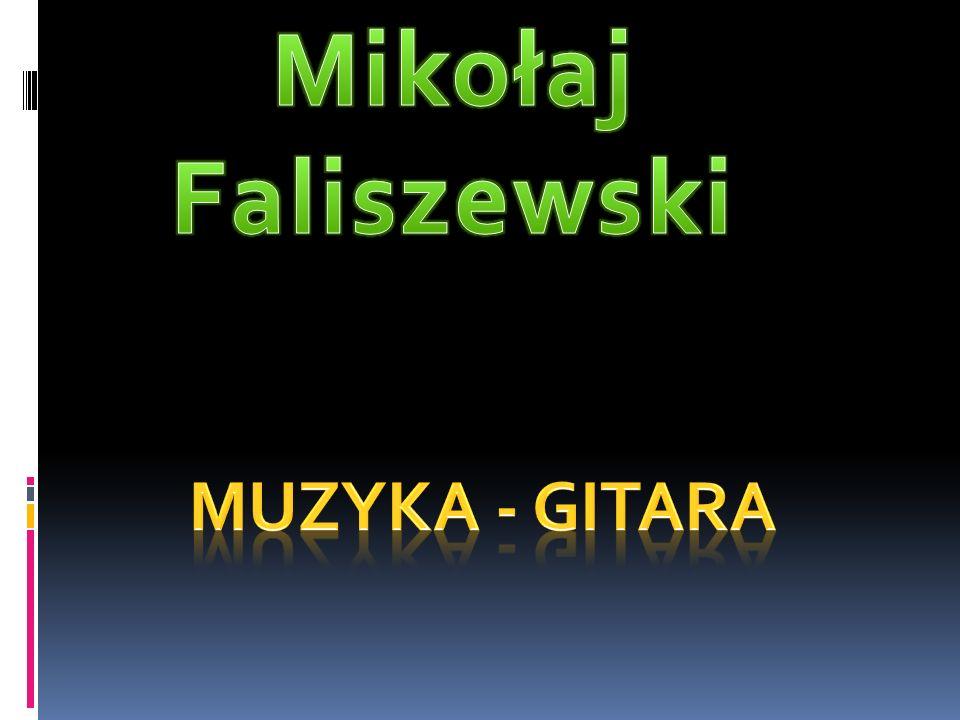Mikołaj Faliszewski Muzyka - Gitara