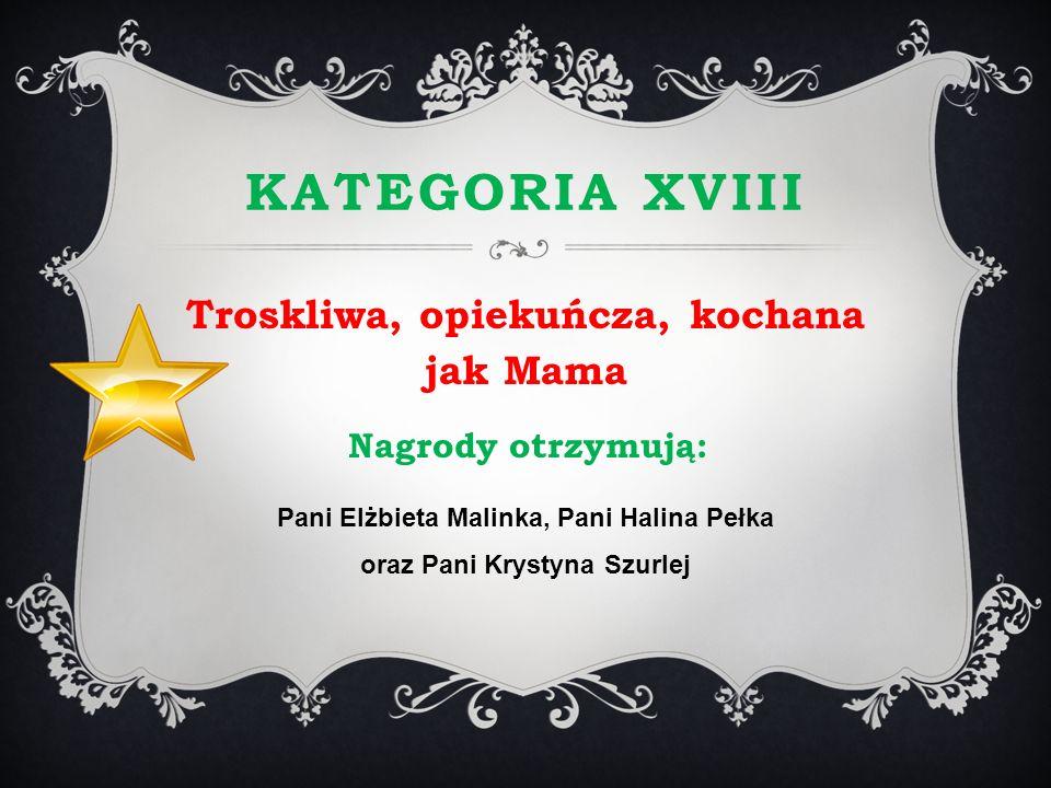 Kategoria XVIII Troskliwa, opiekuńcza, kochana jak Mama