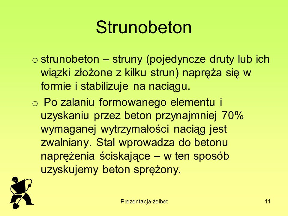 Strunobeton strunobeton – struny (pojedyncze druty lub ich wiązki złożone z kilku strun) napręża się w formie i stabilizuje na naciągu.