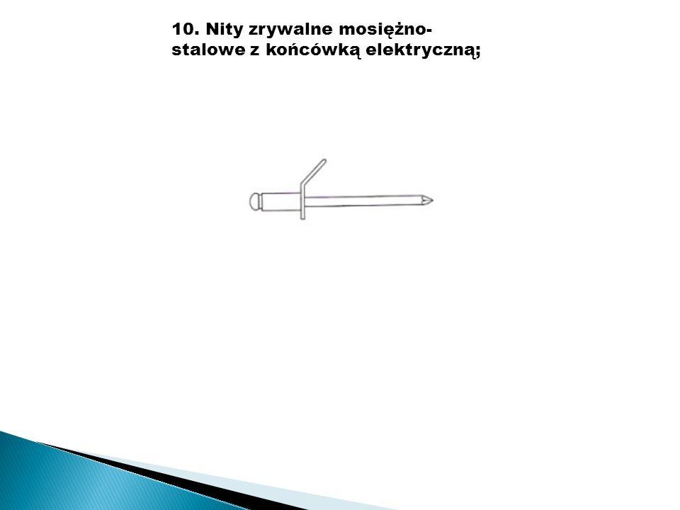 10. Nity zrywalne mosiężno-stalowe z końcówką elektryczną;