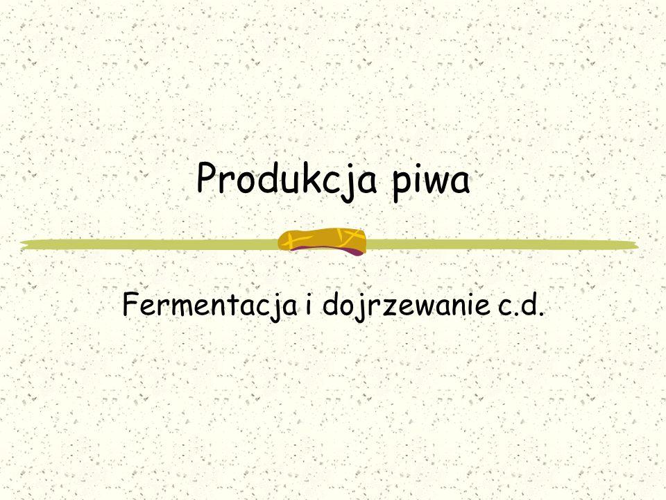Fermentacja i dojrzewanie c.d.