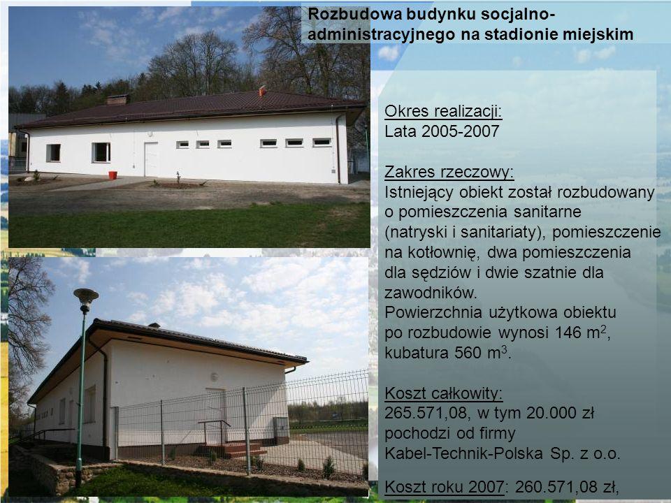 Okres realizacji: Lata 2005-2007. Zakres rzeczowy: Istniejący obiekt został rozbudowany. o pomieszczenia sanitarne.
