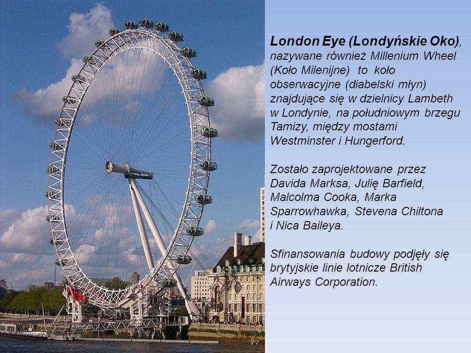 London Eye (Londyńskie Oko), nazywane również Millenium Wheel (Koło Milenijne) to koło obserwacyjne (diabelski młyn) znajdujące się w dzielnicy Lambeth w Londynie, na południowym brzegu Tamizy, między mostami Westminster i Hungerford.
