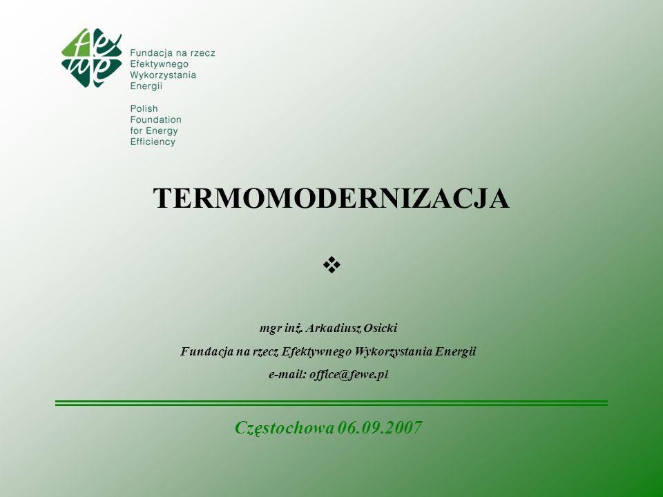 TERMOMODERNIZACJA Częstochowa 06.09.2007 mgr inż. Arkadiusz Osicki