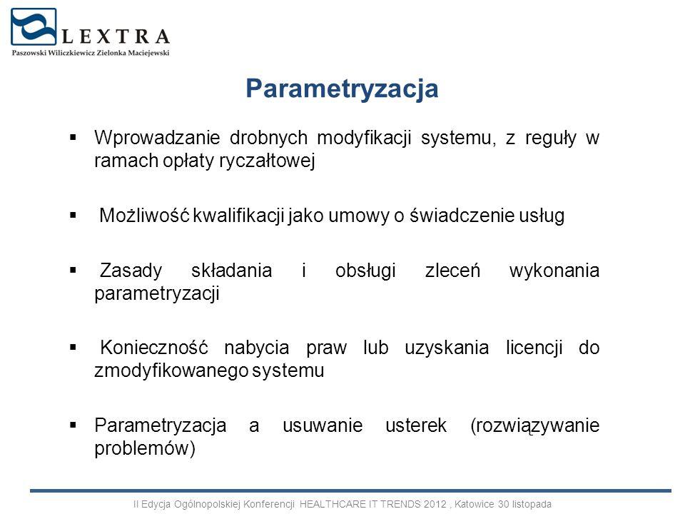 ParametryzacjaWprowadzanie drobnych modyfikacji systemu, z reguły w ramach opłaty ryczałtowej. Możliwość kwalifikacji jako umowy o świadczenie usług.