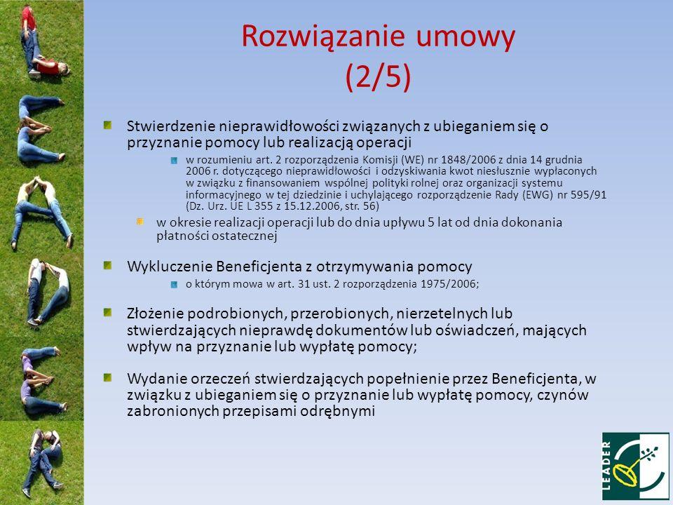 Rozwiązanie umowy (2/5) Stwierdzenie nieprawidłowości związanych z ubieganiem się o przyznanie pomocy lub realizacją operacji.