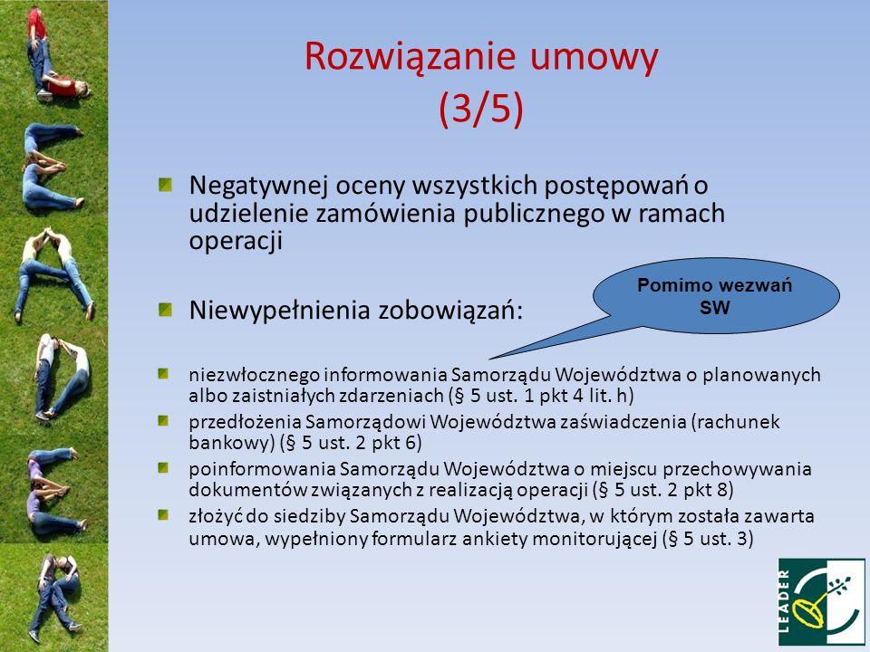 Rozwiązanie umowy (3/5) Negatywnej oceny wszystkich postępowań o udzielenie zamówienia publicznego w ramach operacji.