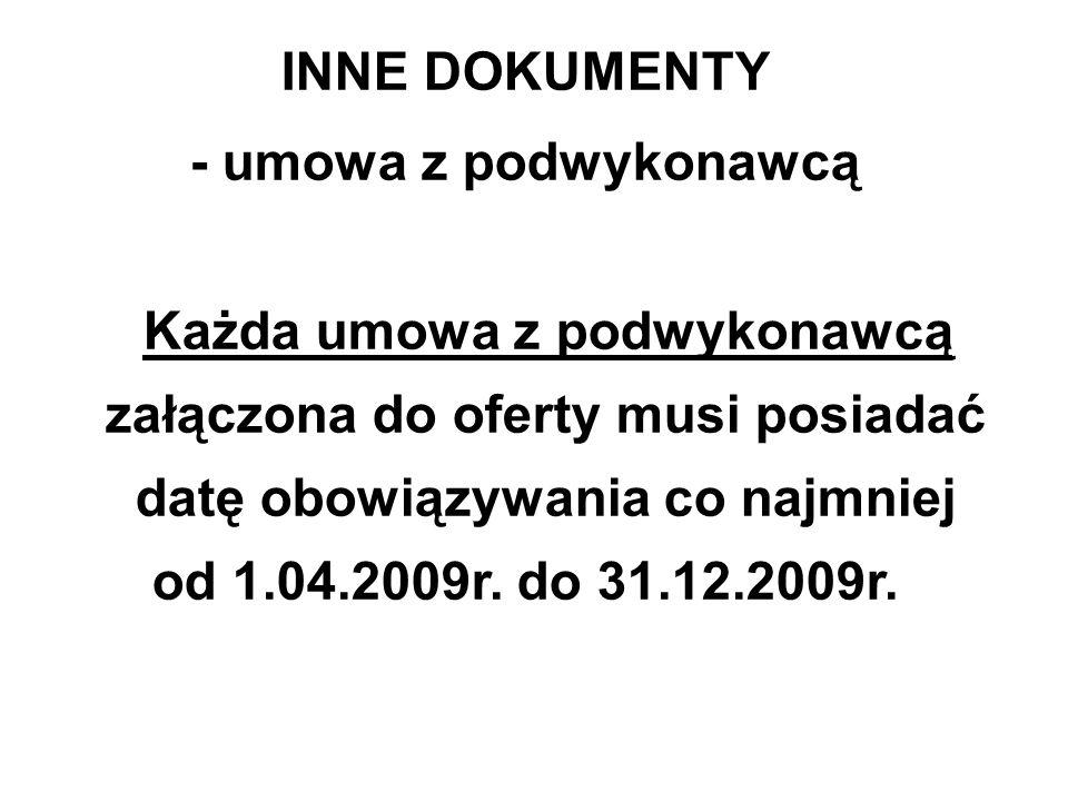 INNE DOKUMENTY - umowa z podwykonawcą. Każda umowa z podwykonawcą załączona do oferty musi posiadać datę obowiązywania co najmniej.