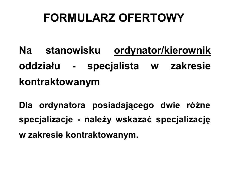FORMULARZ OFERTOWY Na stanowisku ordynator/kierownik oddziału - specjalista w zakresie kontraktowanym.