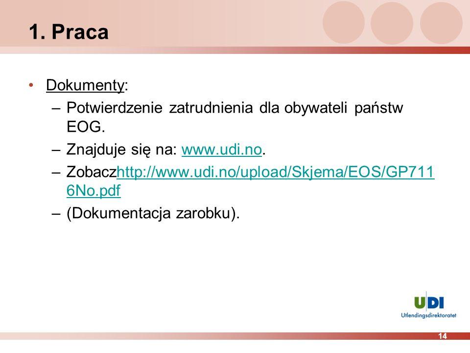 1. Praca Dokumenty: Potwierdzenie zatrudnienia dla obywateli państw EOG. Znajduje się na: www.udi.no.