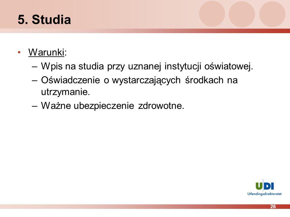5. Studia Warunki: Wpis na studia przy uznanej instytucji oświatowej.