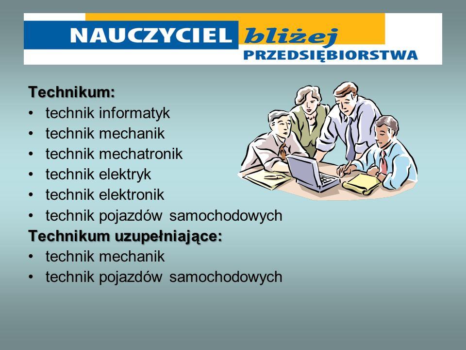 Technikum: technik informatyk. technik mechanik. technik mechatronik. technik elektryk. technik elektronik.