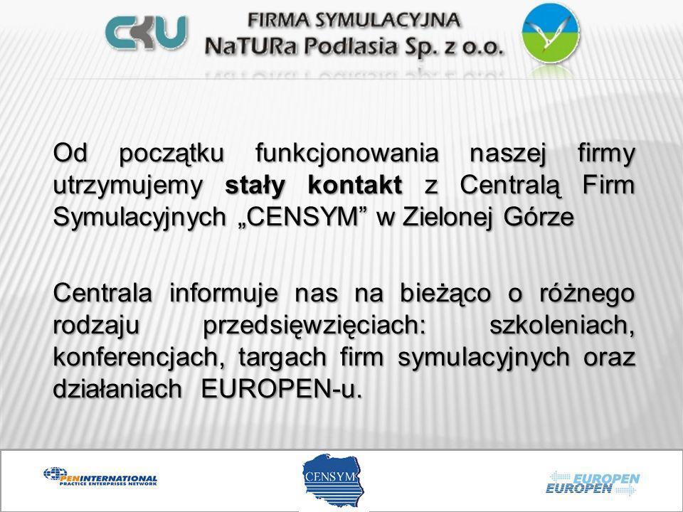 """Od początku funkcjonowania naszej firmy utrzymujemy stały kontakt z Centralą Firm Symulacyjnych """"CENSYM w Zielonej Górze Centrala informuje nas na bieżąco o różnego rodzaju przedsięwzięciach: szkoleniach, konferencjach, targach firm symulacyjnych oraz działaniach EUROPEN-u."""