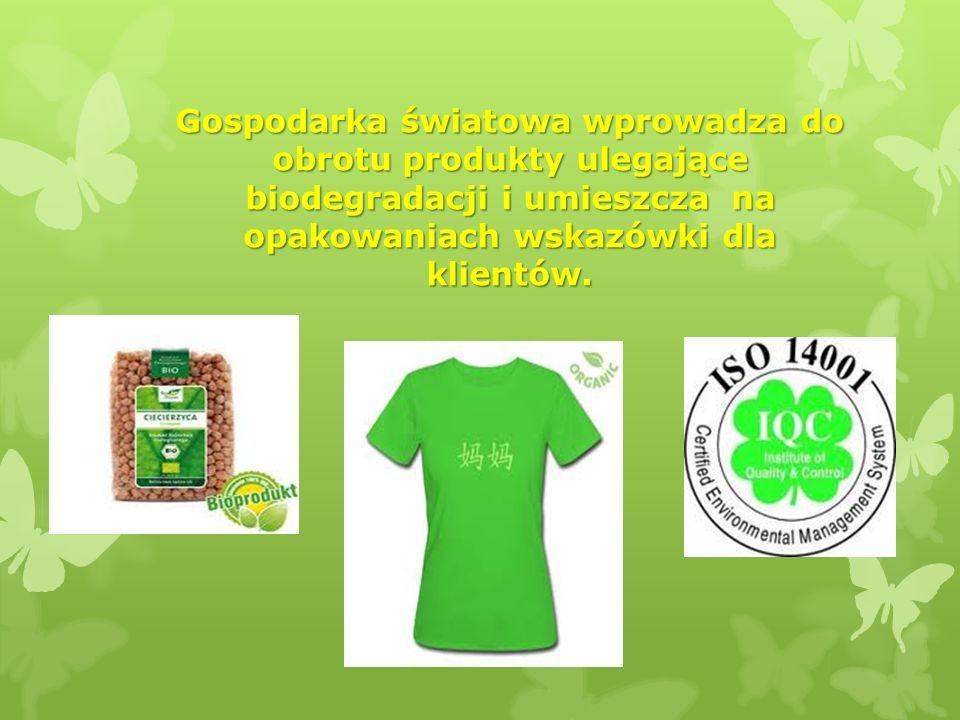 Gospodarka światowa wprowadza do obrotu produkty ulegające biodegradacji i umieszcza na opakowaniach wskazówki dla klientów.