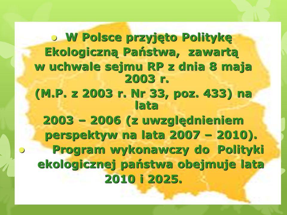 W Polsce przyjęto Politykę Ekologiczną Państwa, zawartą
