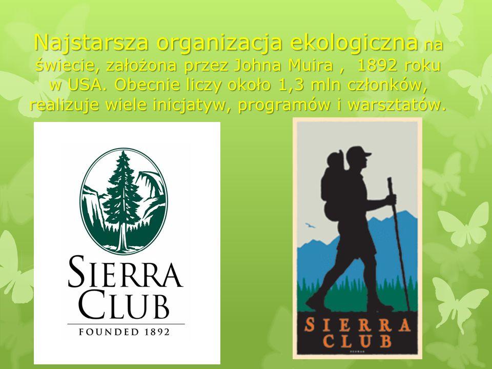 Najstarsza organizacja ekologiczna na świecie, założona przez Johna Muira , 1892 roku w USA.