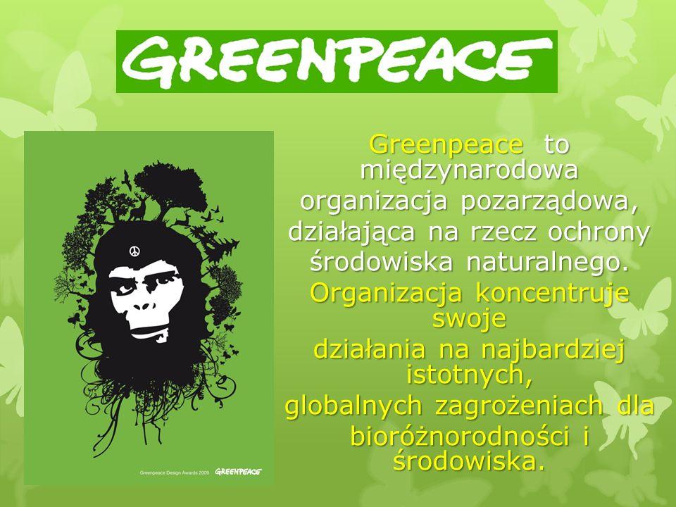 Greenpeace to międzynarodowa organizacja pozarządowa,