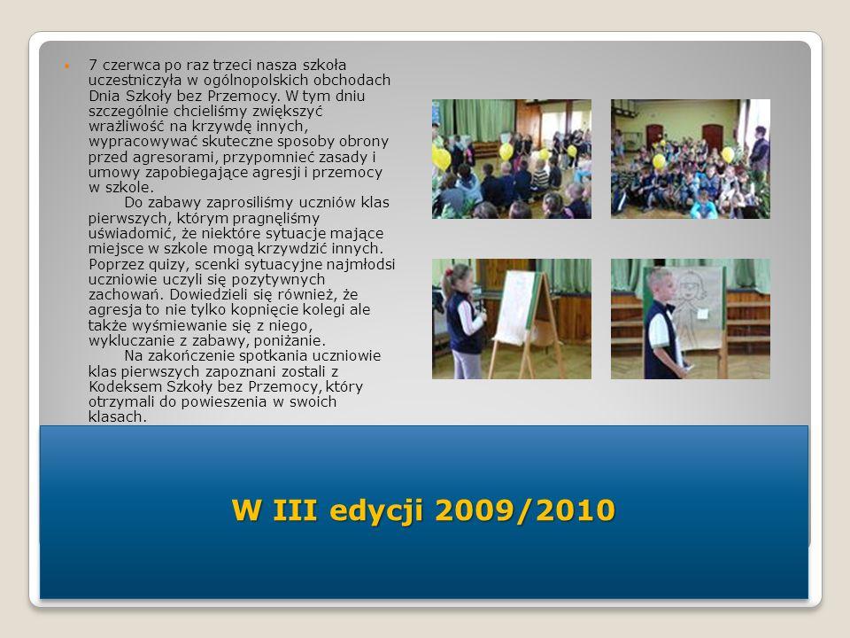 7 czerwca po raz trzeci nasza szkoła uczestniczyła w ogólnopolskich obchodach Dnia Szkoły bez Przemocy. W tym dniu szczególnie chcieliśmy zwiększyć wrażliwość na krzywdę innych, wypracowywać skuteczne sposoby obrony przed agresorami, przypomnieć zasady i umowy zapobiegające agresji i przemocy w szkole. Do zabawy zaprosiliśmy uczniów klas pierwszych, którym pragnęliśmy uświadomić, że niektóre sytuacje mające miejsce w szkole mogą krzywdzić innych. Poprzez quizy, scenki sytuacyjne najmłodsi uczniowie uczyli się pozytywnych zachowań. Dowiedzieli się również, że agresja to nie tylko kopnięcie kolegi ale także wyśmiewanie się z niego, wykluczanie z zabawy, poniżanie. Na zakończenie spotkania uczniowie klas pierwszych zapoznani zostali z Kodeksem Szkoły bez Przemocy, który otrzymali do powieszenia w swoich klasach.