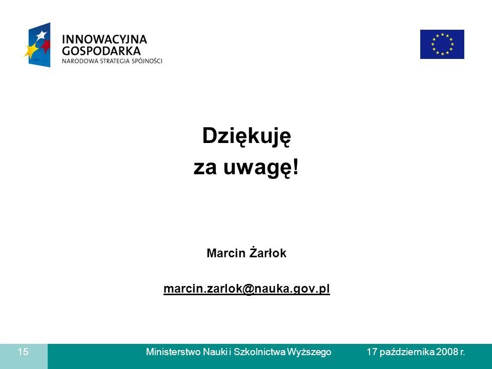 Dziękuję za uwagę! Marcin Żarłok marcin.zarlok@nauka.gov.pl 15
