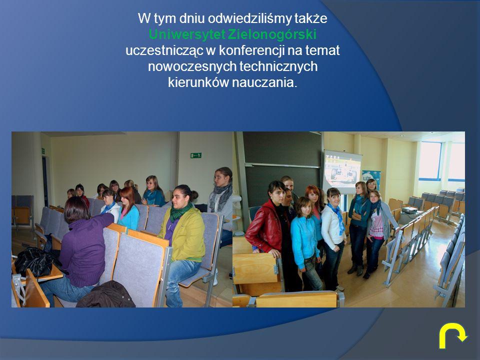 W tym dniu odwiedziliśmy także Uniwersytet Zielonogórski uczestnicząc w konferencji na temat nowoczesnych technicznych kierunków nauczania.