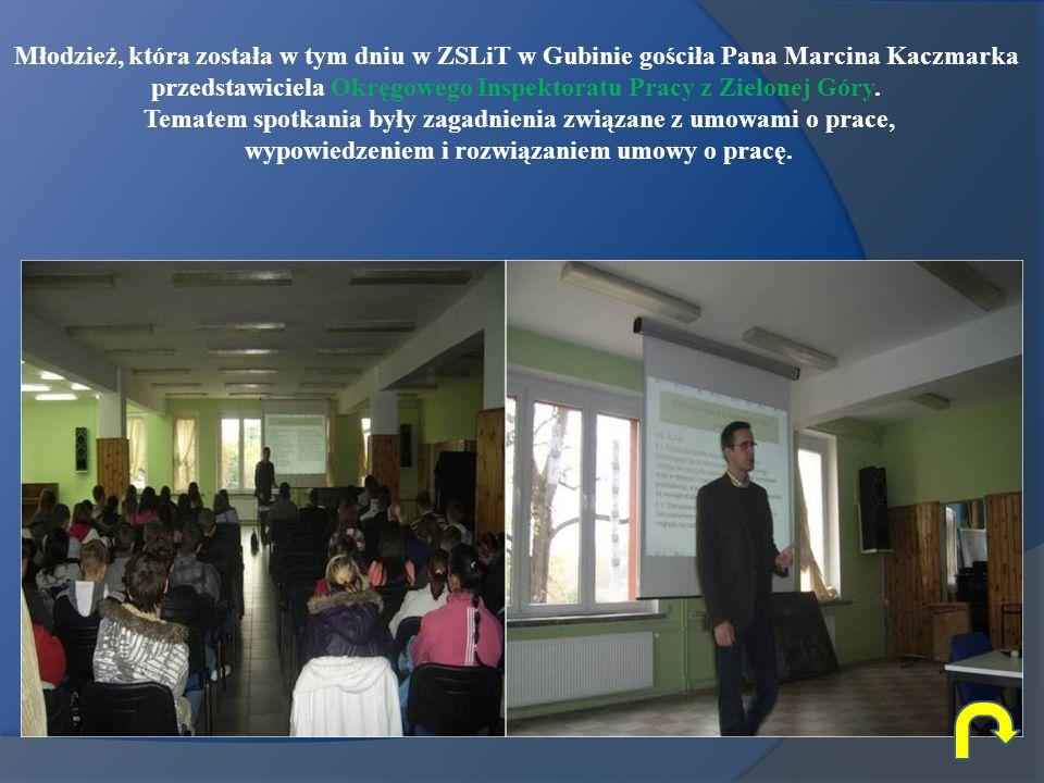 Młodzież, która została w tym dniu w ZSLiT w Gubinie gościła Pana Marcina Kaczmarka przedstawiciela Okręgowego Inspektoratu Pracy z Zielonej Góry.