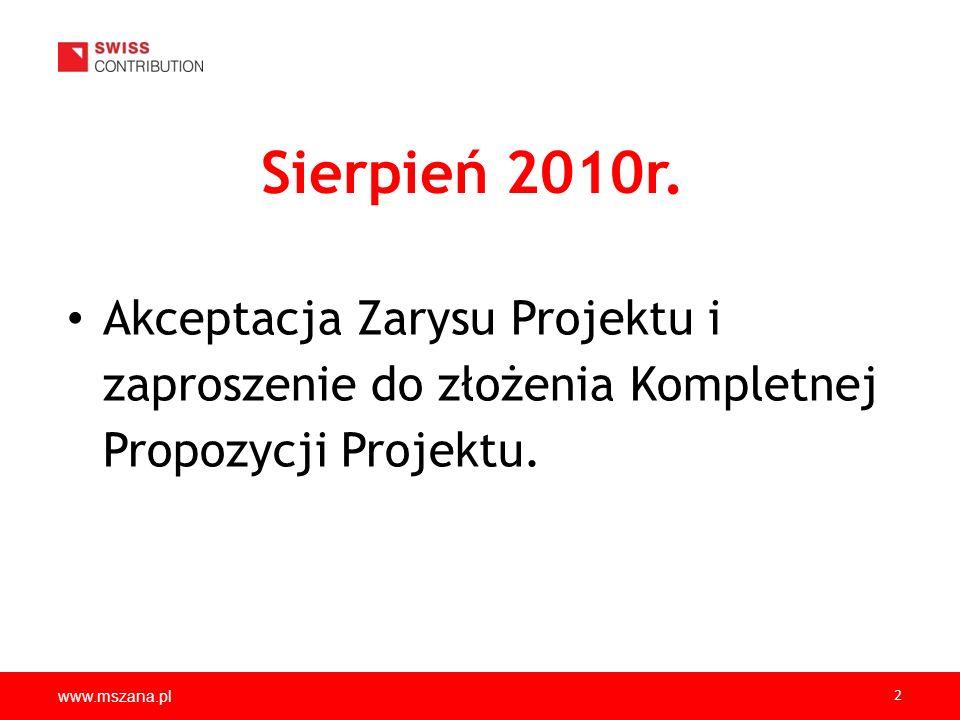 Sierpień 2010r. Akceptacja Zarysu Projektu i zaproszenie do złożenia Kompletnej Propozycji Projektu.
