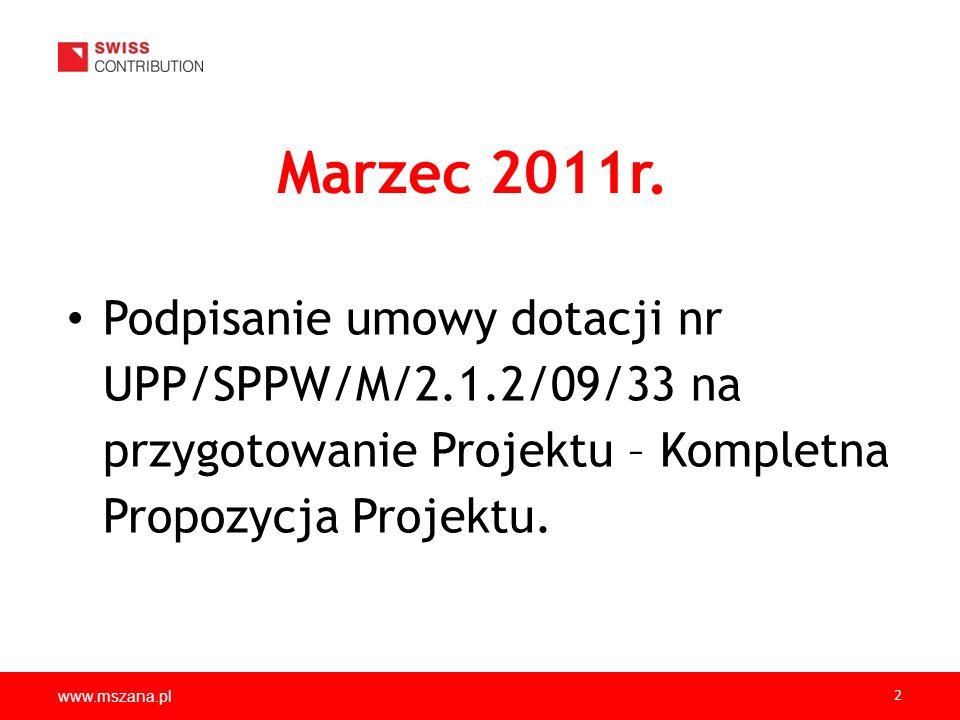 Marzec 2011r. Podpisanie umowy dotacji nr UPP/SPPW/M/2.1.2/09/33 na przygotowanie Projektu – Kompletna Propozycja Projektu.