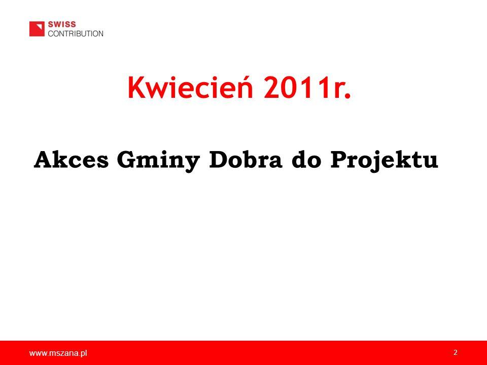 Kwiecień 2011r. Akces Gminy Dobra do Projektu www.mszana.pl 2
