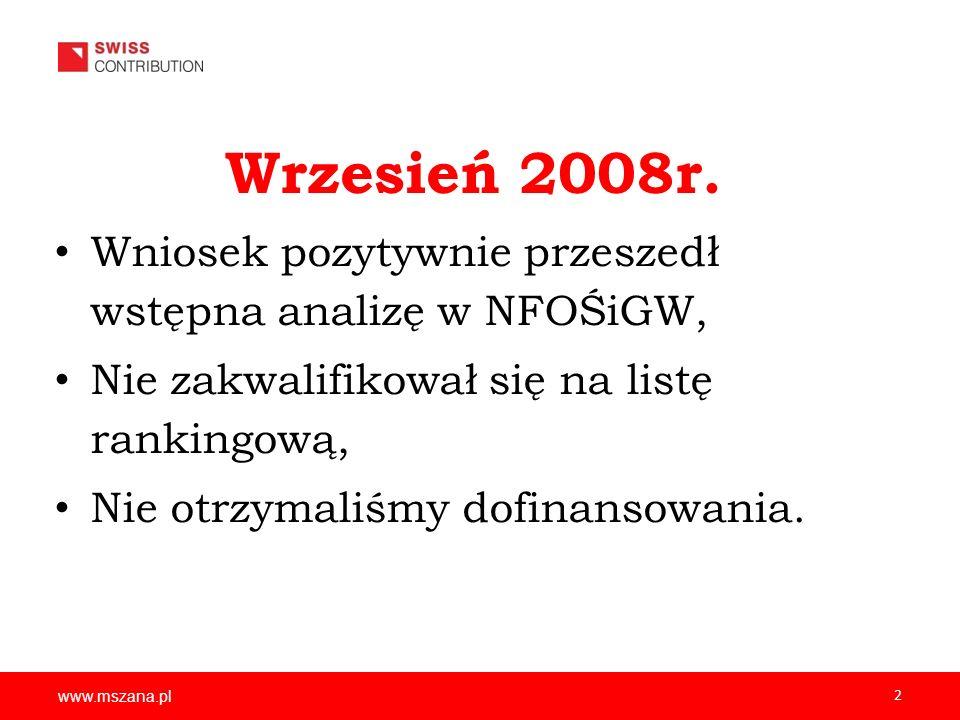 Wrzesień 2008r. Wniosek pozytywnie przeszedł wstępna analizę w NFOŚiGW, Nie zakwalifikował się na listę rankingową,