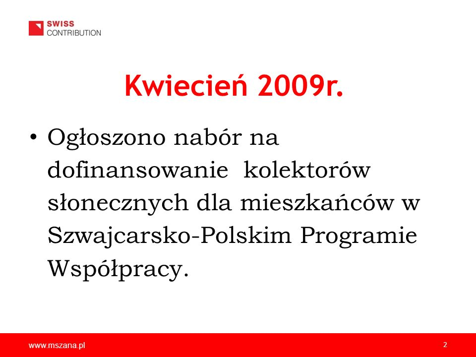 Kwiecień 2009r. Ogłoszono nabór na dofinansowanie kolektorów słonecznych dla mieszkańców w Szwajcarsko-Polskim Programie Współpracy.